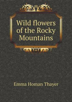 Wild Flowers of the Rocky Mountains (Paperback)