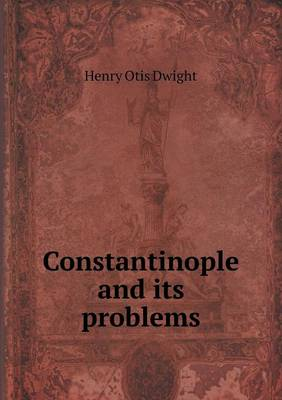 Constantinople and Its Problems (Paperback)