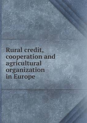 Rural Credit, Cooperation and Agricultural Organization in Europe (Paperback)