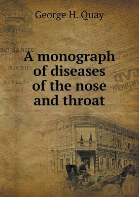 A Monograph of Diseases of the Nose and Throat (Paperback)