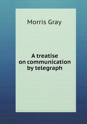 A Treatise on Communication by Telegraph (Paperback)
