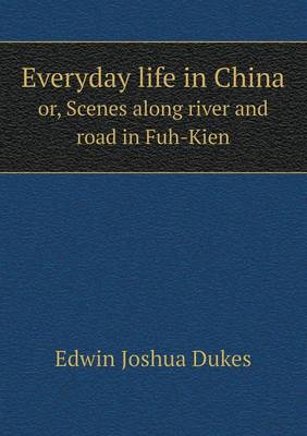 Everyday Life in China Or, Scenes Along River and Road in Fuh-Kien (Paperback)