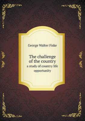 The Challenge of the Country a Study of Country Life Opportunity (Paperback)