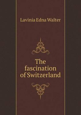 The Fascination of Switzerland (Paperback)