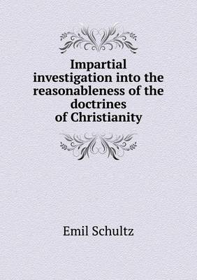 Impartial Investigation Into the Reasonableness of the Doctrines of Christianity (Paperback)