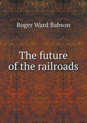 The Future of the Railroads (Paperback)