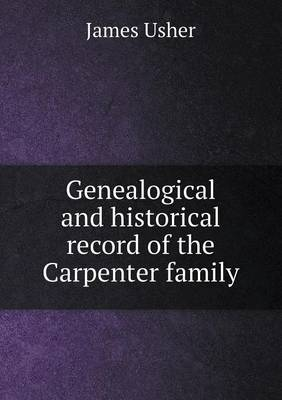 Genealogical and Historical Record of the Carpenter Family (Paperback)