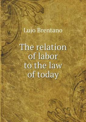 The Relation of Labor to the Law of Today (Paperback)