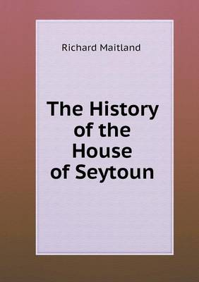 The History of the House of Seytoun (Paperback)
