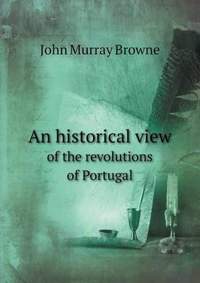 An Historical View of the Revolutions of Portugal (Paperback)