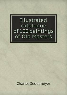 Illustrated Catalogue of 100 Paintings of Old Masters (Paperback)