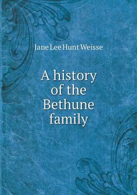 A History of the Bethune Family (Paperback)