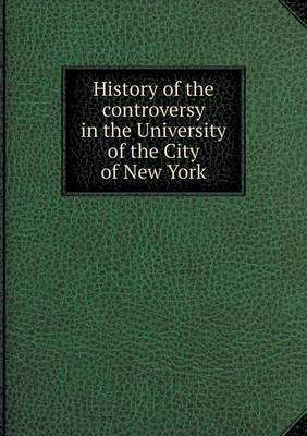 History of the Controversy in the University of the City of New York (Paperback)
