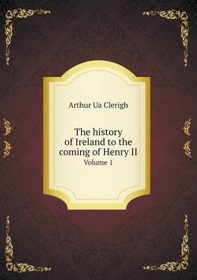 The History of Ireland to the Coming of Henry II Volume 1 (Paperback)