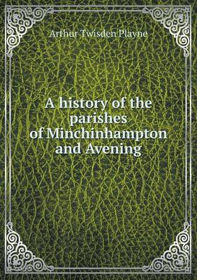 A History of the Parishes of Minchinhampton and Avening (Paperback)
