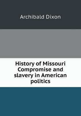History of Missouri Compromise and Slavery in American Politics (Paperback)
