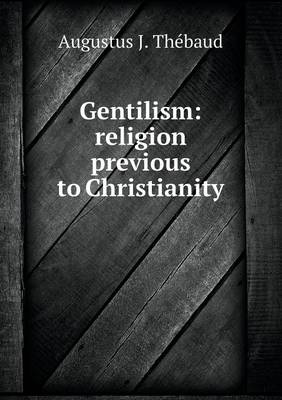 Gentilism: Religion Previous to Christianity (Paperback)