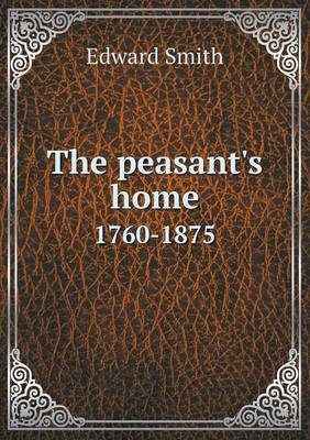 The Peasant's Home 1760-1875 (Paperback)