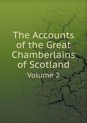 The Accounts of the Great Chamberlains of Scotland Volume 2 (Paperback)