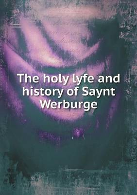 The Holy Lyfe and History of Saynt Werburge (Paperback)