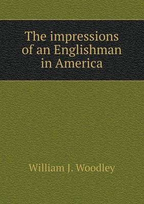 The Impressions of an Englishman in America (Paperback)