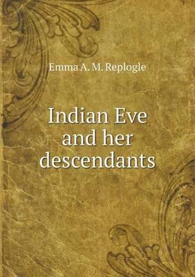 Indian Eve and Her Descendants (Paperback)