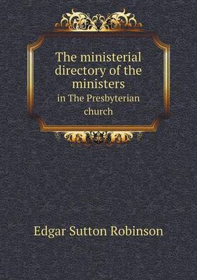 The Ministerial Directory of the Ministers in the Presbyterian Church (Paperback)
