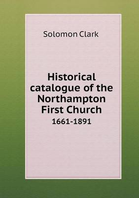 Historical Catalogue of the Northampton First Church 1661-1891 (Paperback)