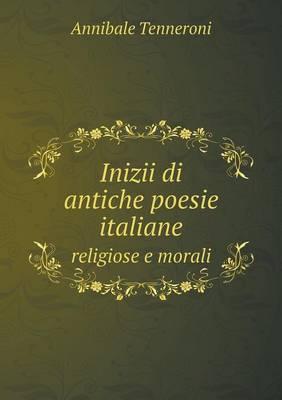 Inizii Di Antiche Poesie Italiane Religiose E Morali (Paperback)