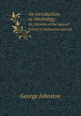 An Introduction to Conchology Or, Elements of the Natural History of Molluscous Animals (Paperback)