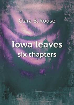 Iowa Leaves Six Chapters (Paperback)