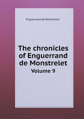 The Chronicles of Enguerrand de Monstrelet Volume 9 (Paperback)