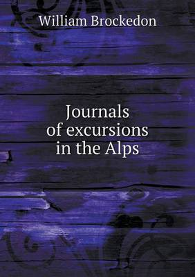 Journals of Excursions in the Alps (Paperback)
