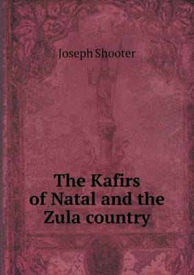 The Kafirs of Natal and the Zula Country (Paperback)