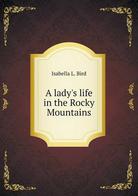 A Lady's Life in the Rocky Mountains (Paperback)