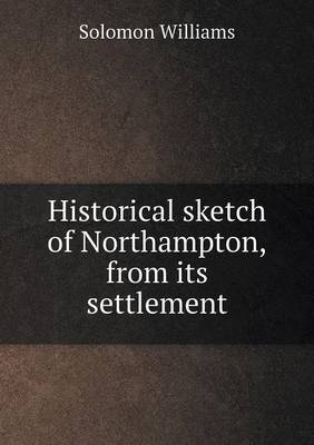 Historical Sketch of Northampton, from Its Settlement (Paperback)