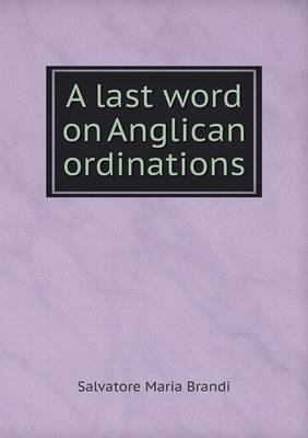 A Last Word on Anglican Ordinations (Paperback)