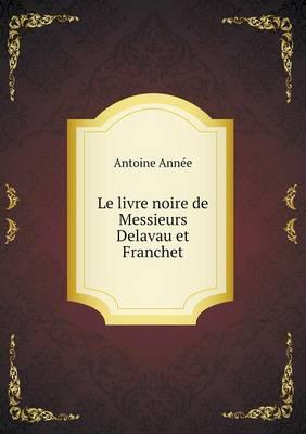 Le Livre Noire de Messieurs Delavau Et Franchet (Paperback)