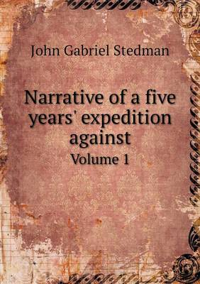 Narrative of a Five Years' Expedition Against Volume 1 (Paperback)