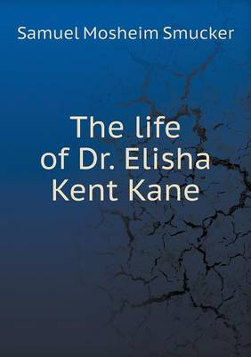 The Life of Dr. Elisha Kent Kane (Paperback)