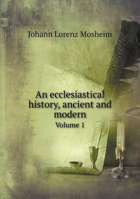 An Ecclesiastical History, Ancient and Modern Volume 1 (Paperback)