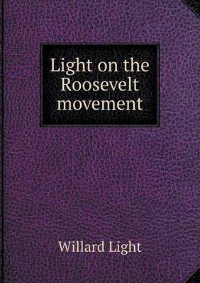 Light on the Roosevelt Movement (Paperback)