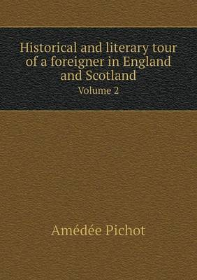 Historical and Literary Tour of a Foreigner in England and Scotland Volume 2 (Paperback)