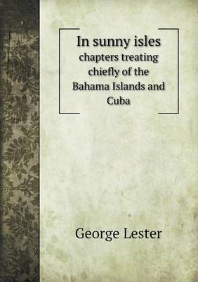 In Sunny Isles Chapters Treating Chiefly of the Bahama Islands and Cuba (Paperback)