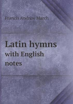 Latin Hymns with English Notes (Paperback)