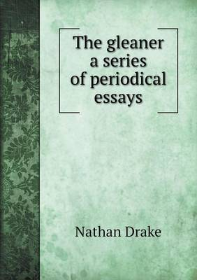 The Gleaner a Series of Periodical Essays (Paperback)
