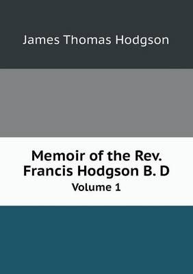 Memoir of the REV. Francis Hodgson B. D Volume 1 (Paperback)