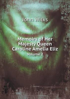 Memoirs of Her Majesty Queen Caroline Amelia Eliz Volume 2 (Paperback)
