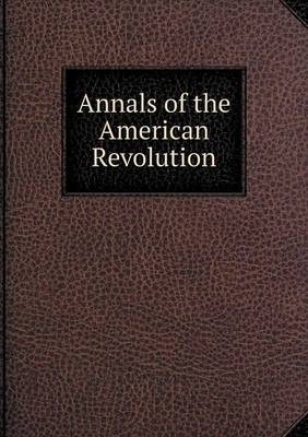 Annals of the American Revolution (Paperback)