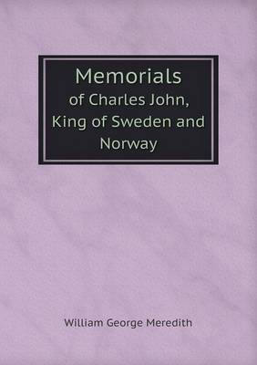 Memorials of Charles John, King of Sweden and Norway (Paperback)